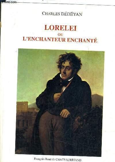 LORELEI OU L'ENCHANTEUR ENCHANTE - CHATEAUBRIAND ET LE MONDE GERMANIQUE.