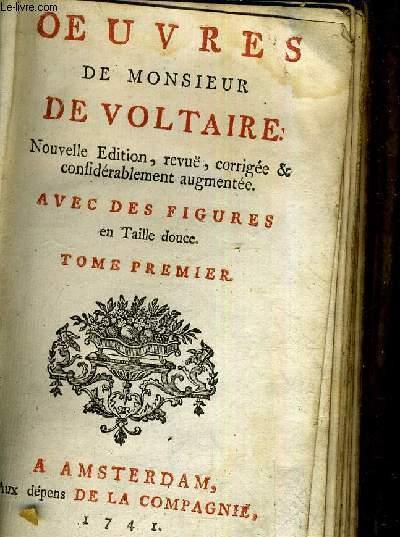 OEUVRES DE MONSIEUR DE VOLTAIRE - NOUVELLE EDITION REVUE CORRIGEE & CONSIDERABLEMENT AUGMENTEE - AVEC DES FIGURES EN TAILLE DOUCE - TOME PREMIER.