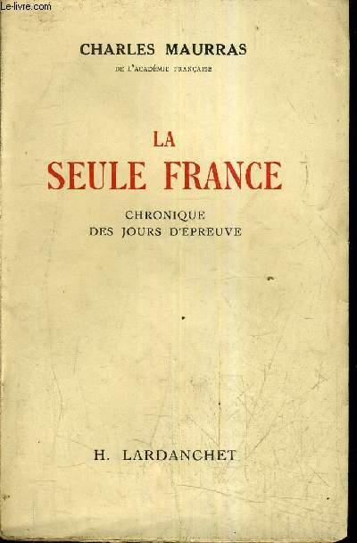 LA SEULE FRANCE CHRONIQUE DES JOURS D'EPREUVE.