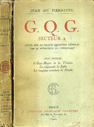 G.Q.G. SECTEUR 1 TROIS ANS AU GRAND QUARTIER GENERAL PAR LE REDACTEUR DU COMMUNIQUE - EN DEUX TOMES - TOME 1 + TOME 2.