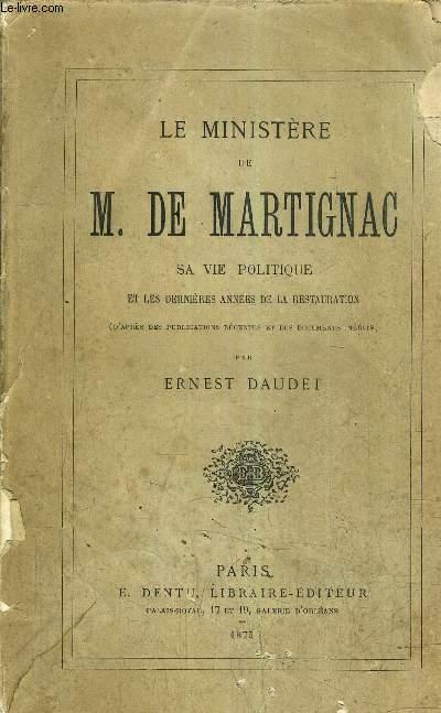 LE MINISTERE DE M. DE MARTIGNAC SA VIE POLITIQUE ET LES DERNIERES ANNEES DE LA RESTAURATION