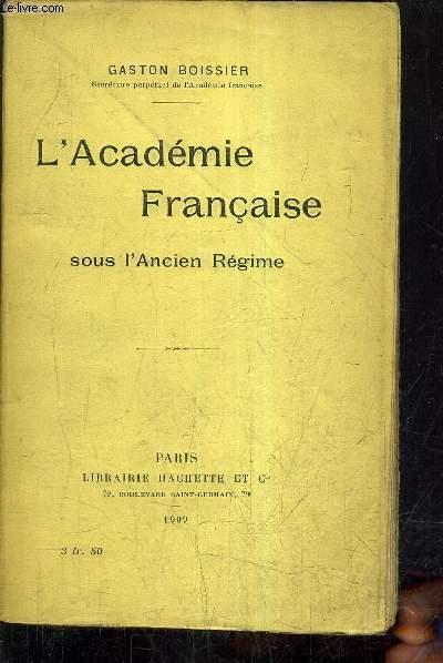 L'ACADEMIE FRANCAISE SOUS L'ANCIEN REGIME.
