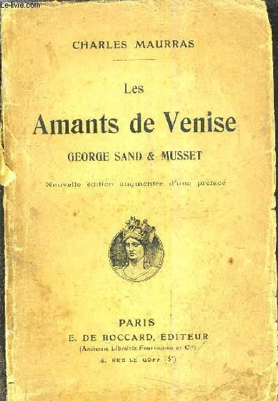 LES AMANTS DE VENISE GEORGE SAND & MUSSET / NOUVELLE EDITION AUGMENTEE D'UNE PREFACE.
