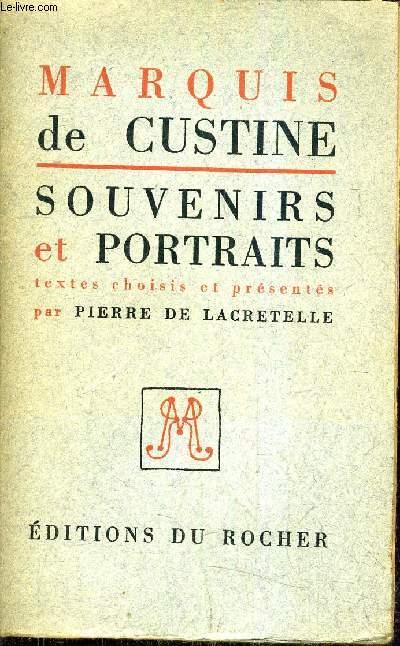 MARQUIS DE CUSTINE SOUVENIRS ET PORTRAITS - TEXTES CHOISIS ET PRESENTES PAR PIERRE DE LACRETELLE.