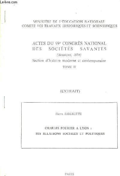 ACTES DU 99E CONGRES NATIONAL DES SOCIETES SAVANTES - SECTION D'HISTOIRE MODERNE ET CONTEMPORAINE TOME 2 EXTRAIT PIERRE RIBERETTE CHARLES FOURIER A LYON SES RELATIONS SOCIALES ET POLITIQUES.