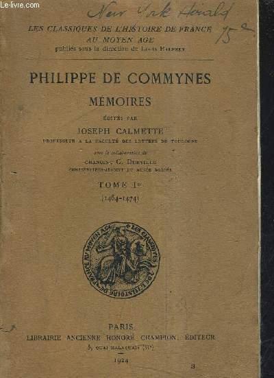 PHILIPPE DE COMMYNES - MEMOIRES EDITES PAR JOSEPH CALMETTE AVEZC LA COLLABORATION DE CHANOINE G.DURVILLE - TOME 1ER 1464-1474.