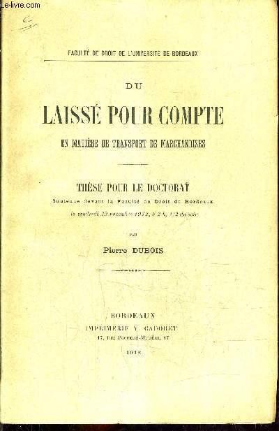 DU LAISSE POUR COMPTE EN MATIERE DE TRANSPORT DE MARCHANDISES - THESE POUR LE DOCTORAT SOUTENUE DEVANT LA FACULTE DE DROIT DE BORDEAUX LE VENDREDI 29 NOVEMBRE 1912 A 2H 1/2 DU SOIR.