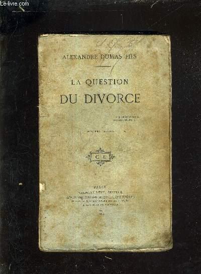 LA QUESTION DU DIVORCE / 2E EDITION .