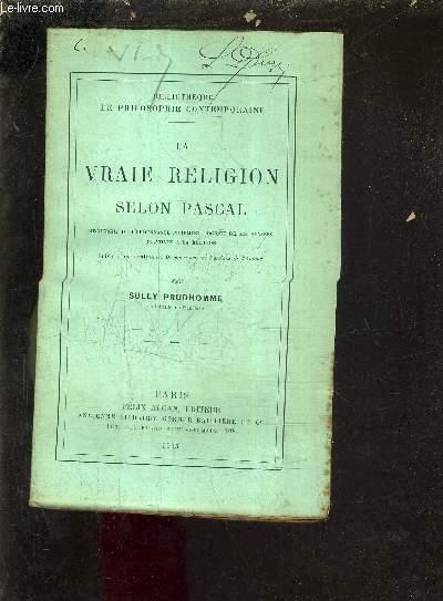 LA VRAIE RELIGION SELON PASCAL RECHERCHE DE L'ORDONNANCE PUREMENT LOGIQUE DE SES PENSEES RELATIVES A LA RELIGION - SUIVIE D'UNE ANALYSE DU DISCOURS SUR LES PASSIONS DE L'AMOUR.
