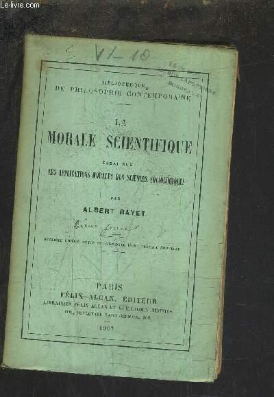 LA ORALE SCIENTIFIQUE ESSAI SUR LES APPLICATIONS MORALES DES SCIENCES SOCIOLOGIQUES / 2E EDITION REVUE ET AUGMENTEE D'UNE PREFACE NOUVELLE.