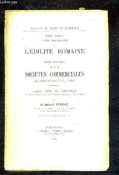 DROIT ROMAIN ETUDE HISTORIQUE SUR L'EDILITE ROMAINE - DROIT FRANCAIS DES SOCIETES COMMERCIALES EN DROIT INTERNATIONAL PRIVE - THESE POUR LE DOCTORAT SOUTENUE DEVANT LA FACULTE DE DROIT DE BORDEAUX LE 30 JUIN 1893.