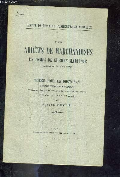 DES ARRETS DE MARCHANDISES EN TEMPS DE GUERRE MARITIME - THESE POUR LE DOCTORAT SCIENCES PO ET ECO SOUTENUE DEVANT LA FACULTE DE DROIT DE BORDEAUX LE 29 JUIN 1921 A 2H 1/2 DU SOIR.