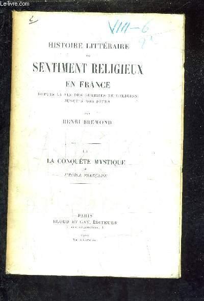 HISTOIRE LITTERAIRE DU SENTIMENT RELIGIEUX EN FRANCE DEPUIS LA FIN DES GUERRES DE RELIGION JUSQU'A NOS JOURS - TOME 3 : LA CONQUETE MYSTIQUE/L'ECOLE FRANCAISE.