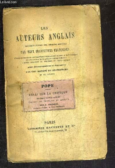 LES AUTEURS ANGLAIS EXPLIQUES D'APRES UNE METHODE NOUVELLE PAR DEUX TRADUCTIONS FRANCAISE - POPE ESSAI SUR LA CRITIQUE.