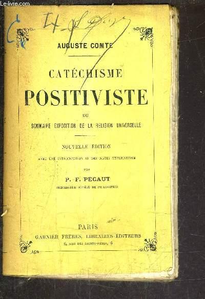 CATECHISME POSITIVISTE OU SOMMAIRE EXPOSITION DE LA RELIGION UNIVERSELLE / NOUVELLE EDITION.