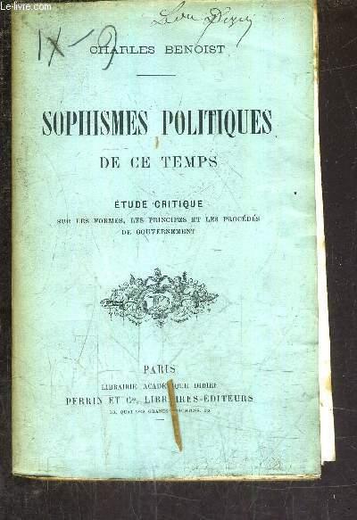 SOPHISMES POLITIQUES DE CE TEMPS - ETUDE CRITIQUE SUR LES FORMES LES PRINCIPES ET LES PROCEDES DE GOUVERNEMENT.