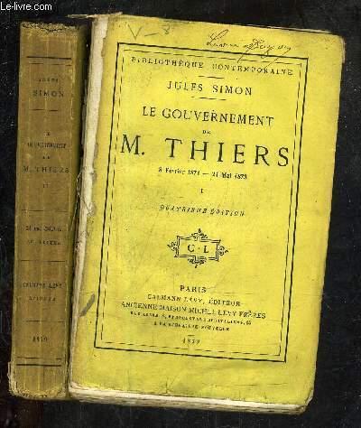 LE GOUVERNEMENT DE M.THIERS 8 FEVRIER 1871 - 24 MAI 1873 - EN DEUX TOMES - TOME 1 + TOME 2 - 40E EDITION.
