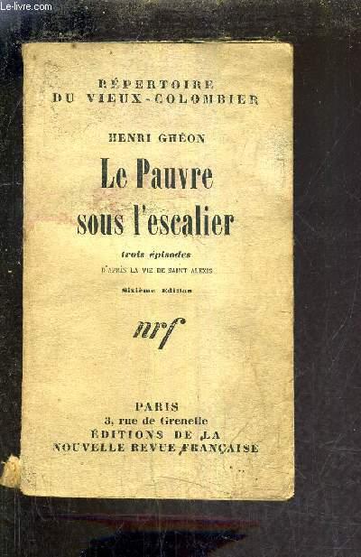 REPERTOIRE DU VIEUX COLOMBIER - LE PAUVRE SOUS L'ESCALIER TROIS EPISODES D'APRES LA VIE DE SAINT ALEXIS / 6E EDITION.