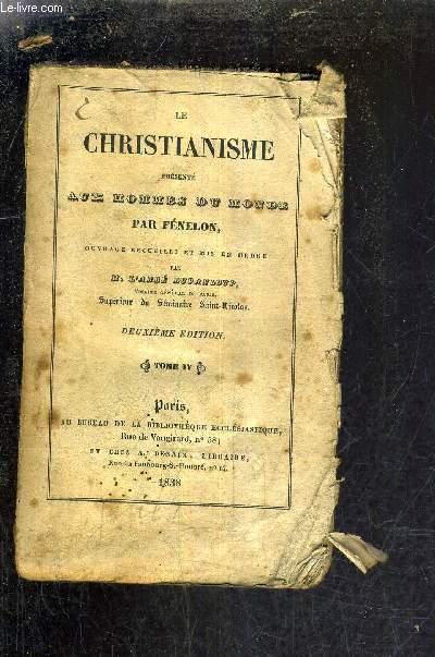 LE CHRISTIANISME PRESENTE AUX HOMMES DU MONDE PAR FENELON - OUVRAGE RECUEILLI ET MIS EN ORDRE PAR M.L'ABBE DUPANLOUP - TOME IV /2E EDITION.