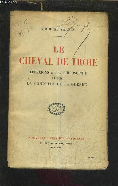 LE CHEVAL DE TROIE - REFLEXIONS SUR LA PHILOSOPHIE ET SUR LA CONDUITE DE LA GUERRE.