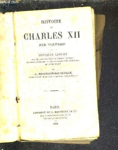 HISTOIRE DE CHARLES XII / NOUVELLE EDITION PUBLIEE AVEC UNE CARTE DE L'EUROPE CENTRALE DES NOTES LITTERAIRES ET DES ECLAIRICSSEMENTS HISTORIQUEES ET GEOGRAPHIQUES.