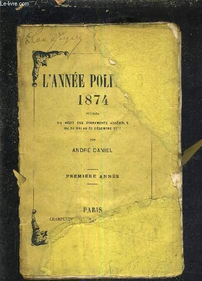 L'ANNEE POLITIQUE 1874 PRECEDEE DU RECIT DES EVENEMENTS ACCOMPLIS DU 24 MAI AU 31 DECEMBRE 1873 - PREMIERE ANNEE.