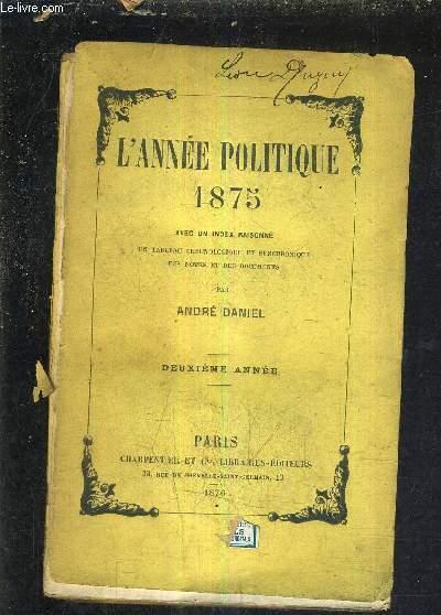 L'ANNEE POLITIQUE 1875 AVEC UN INDEX RAISONNE UN TABLEAU CHRONOLOGIQUE ET SYNCHRONIQUE DES NOTES ET DES DOCUMENTS - DEUXIEME ANNEE.