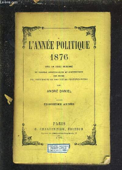 L'ANNEE POLITIQUE 1876 AVEC UN INDEX RAISONNE UN TABLEAU CHRONOLOGIQUE ET SYNCHRONIQUE DES NOTES DES DOCUEMENTS ET DES PIECES JUSTIFICATIVES - TROISIEME ANNEE.