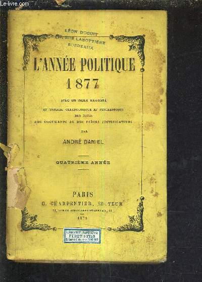 L'ANNEE POLITIQUE 1877 AVEC UN INDEX RAISONNE UN TABLEAU CHRONOLOGIQUE ET SYNCHRONIQUE DES NOTES ET DES PIECES JUSTIFICATIVES - QUATRIEME ANNEE .