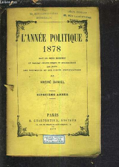 L'ANNEE POLITIQUE 1878 AVEC UN INDEX RAISONNE UN TABLEAU CHRONOLOGIQUE ET SYNCHRONIQUE DES NOTES DES DOCUEMENTS ET DES PIECES JUSTIFICATIVE - CINQUIEME ANNEE.