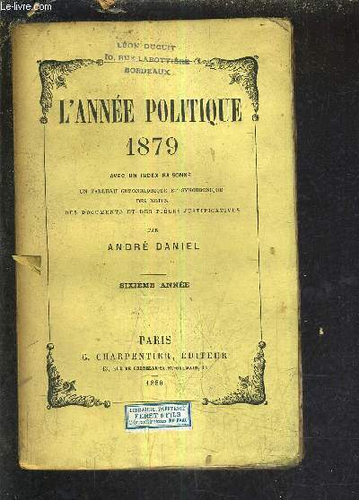 L'ANNEE POLITIQUE 1879 AVEC UN INDEX RAISONNE UN TABLEAU CHRONOLOGIQUE ET SYNCHRONIQUE DES NOTES DES DOCUMENTS ET DES PIECES JUSTIFICATIVES - SIXIEME ANNEE.