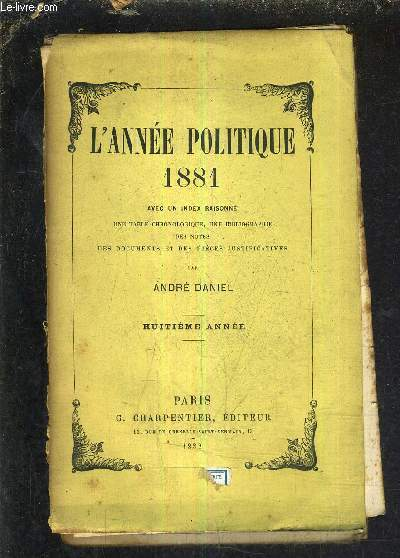 L'ANNEE POLITIQUE 1881 AVEC UN INDEX RAISONNE UNE TABLE CHRONOLOGIQUE UNE BIBLIOGRAPHIE DES NOTES DES DOCUMENTS ET DES PIECES JUSTIFICATIVES.