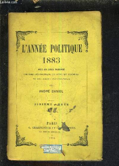 L'ANNEE POLITIQUE 1883 AVEC UN INDEX RAISONNE UNE TABLE CHRONOLOGIQUE DES NOTES DES DOCUMENTS ET DES PIECES JUSTIFICATIVES - DIXIEME ANNEE.