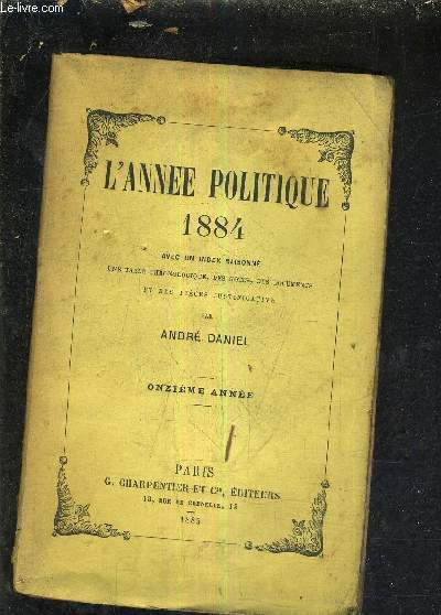 L'ANNEE POLITIQUE 1884 AVEC UN INDEX RAISONNE UNE TABLE CHRONOLOGIQUE DES NOTES DES DOCUMENTS ET DES PIECES JUSTIFICATIVE - ONZIEME ANNEE.