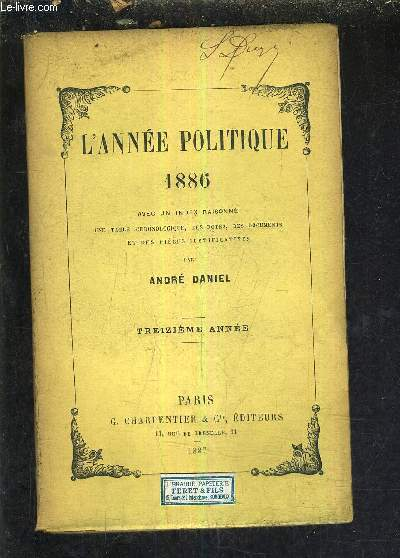 L'ANNEE POLITIQUE AVEC UN INDEX RAISONNE UNE TABLE CHRONOLOGIQUE DES NOTES DES DOCUMENTS ET DES PIECES JUSTIFICATIVES - TREIZIEME ANNEE.
