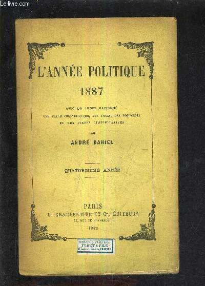 L'ANNEE POLITIQUE 1887 AVEC UN INDEX RAISONNE UNE TABLE CHRONOLOGIQUE DES NOTES DES DOCUMENTS ET DES PIECES JUSTIFICATIVES - QUATORZIEME ANNEE.