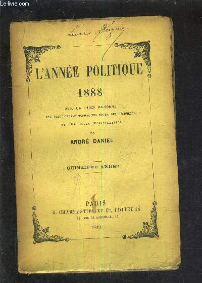 L'ANNEE POLITIQUE 1888 AVEC UN INDEX RAISONNE UNE TABLE CHRONOLOGIQUE DES NOETS DES DOCUMENTS ET DES PIECES JUSTIFICATIVES - QUINZIEME ANNEE.