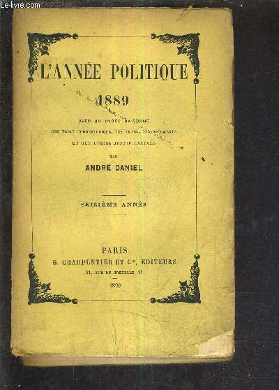 L'ANNEE POLITIQUE 1889 AVEC UN INDEX RAISONNE UNE TABLE CHRONOLOGIQUE DES NOTES DES DOCUMENTS ET DES PIECES JUSTIFICATIVES - SEIZIEME ANNEE.