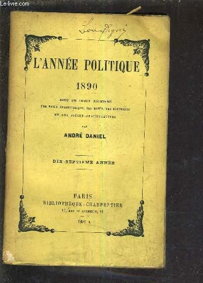 L'ANNEE POLITIQUE 1890 AVEC UN INDEX RAISONNE UNE TABLE CHRONOLOGIQUE DES NOTES DES DOCUMENTS ET DES PIECES JUSTIFICATIVES - DIX SEPTIEME ANNEE.