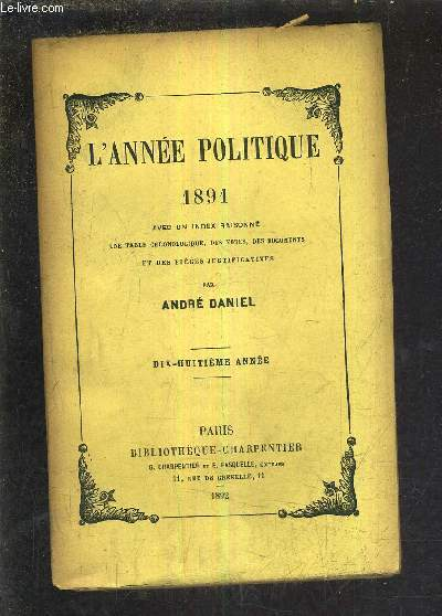 L'ANNEE POLITIQUE 1891 AVEC UN INDEX RAISONNE UNE TABLE CHRONOLOGIQUE DES NOTES DES DOCUMENTS ET DES PIECES JUSTIFICATIVES - DIX HUITIEME ANNEE.