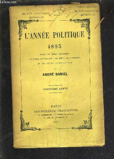 L'ANNEE POLITIQUE 1893 AVEC UN INDEX RAISONNE UNE TABLE CHRONOLOGIQUE DES NOTES DES DOCUMENTS ET DES PIECES JUSTIFICATIVES - VINGTIEME ANNEE.