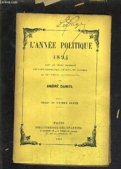 L'ANNEE POLITIQUE 1894 AVEC UN INDEX RAISONNE UNE TABLE CHRONOLOGIQUE DES NOTES DES DOCUMENTS ET DES PIECES JUSTIFICATIVES - VING ET UNIEME ANNEE.