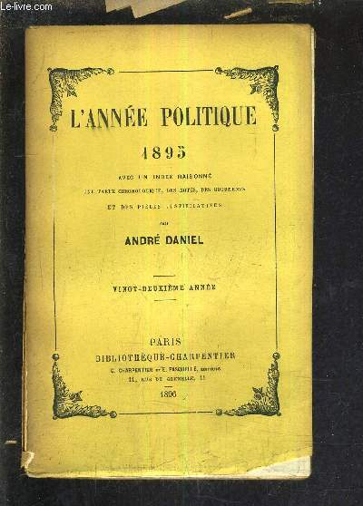 L'ANNEE POLITIQUE 1895 AVEC UN INDEX RAISONNE UNE TABLE CHRONOLOGIQUE DES NOTES DES DOCUMENTS ET DES PIECES JUSTIFICATIVES - VINGT DEUXIEME ANNEE.