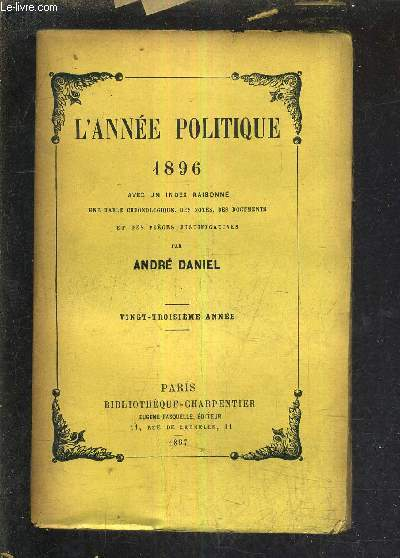 L'ANNEE POLITIQUE 1896 AVEC UN INDEX RAISONNE UNE TABLE CHRONOLOGIQUE DES NOTES DES DOCUMENTS ET DES PIECES JUSTIFICATIVES - VINGT TROISIEME ANNEE.
