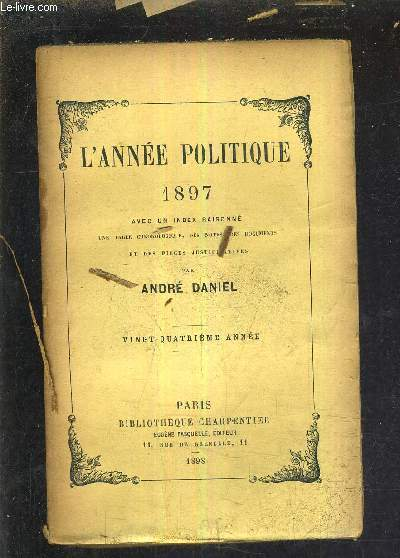 L'ANNEE POLITIQUE 1897 AVEC UN INDEX RAISONNE UNE TABLE CHRONOLOGIQUE DES NOTES DES DOCUMENTS ET DES PIECES JUSTIFICATIVES - VINGT QUATRIEME ANNEE.