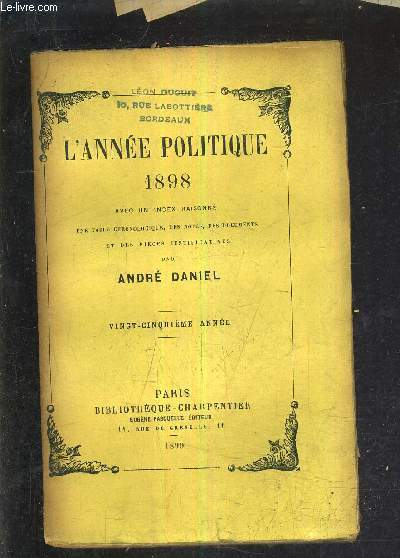 L'ANNEE POLITIQUE 1898 AVEC UN INDEX RAISONNE UNE TABLE CHRONOLOGIQUE DES NOTES DES DOCUMENTS ET DES PIECES JUSTIFICATIVES - VINGT CINQUIEME ANNEE.