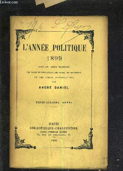 L'ANNEE POLITIQUE 1899 AVEC UN INDEX RAISONNE UNE TABLE CHRONOLOGIQUE DES NOTES DES DOCUMENTS ET DES PIECES JUSTIFICATIVES - VINGT SIXIEME ANNEE.