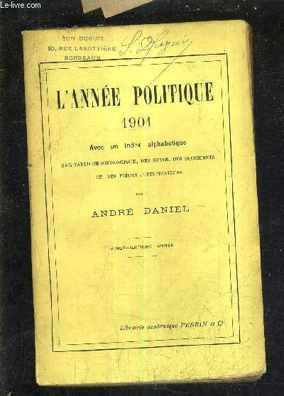 L'ANNEE POLITIQUE 1901  AVEC INDEX ALPHABETIQUE UNE TABLE CHRONOLOGIQUE DES NOTES DES DOCUMENTS ET DES PIECES JUSTIFICATIVES - VINGT HUITIEME ANNEE.