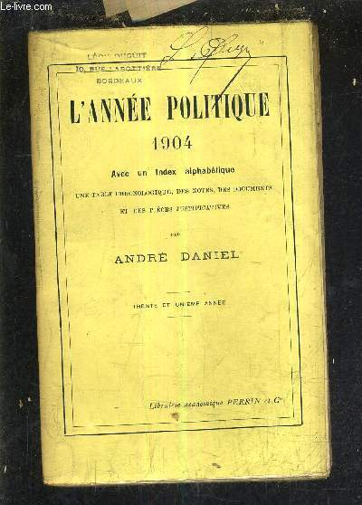L'ANNEE POLITIQUE 1904 AVEC INDEX ALPHABETIQUE UNE TABLE CHRONOLOGIQUE DES NOTES DES DOCUMENTS ET DES PIECES JUSTIFICATIVES - TRENTE ET UNIEME ANNEE.