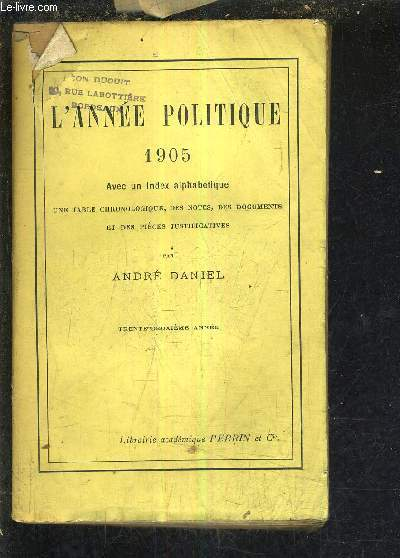 L'ANNEE POLITIQUE 1905 AVEC INDEX ALPHABETIQUE UNE TABLE CHRONOLOGIQUE DES NOTES DES DOCUMENTS ET DES PIECES JUSTIFICATIVES - TRENTE DEUXIEME ANNEE.